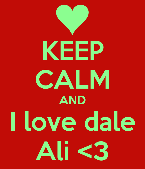 KEEP CALM AND I love dale Ali <3
