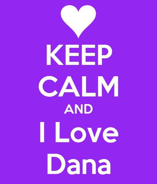 KEEP CALM AND I Love Dana
