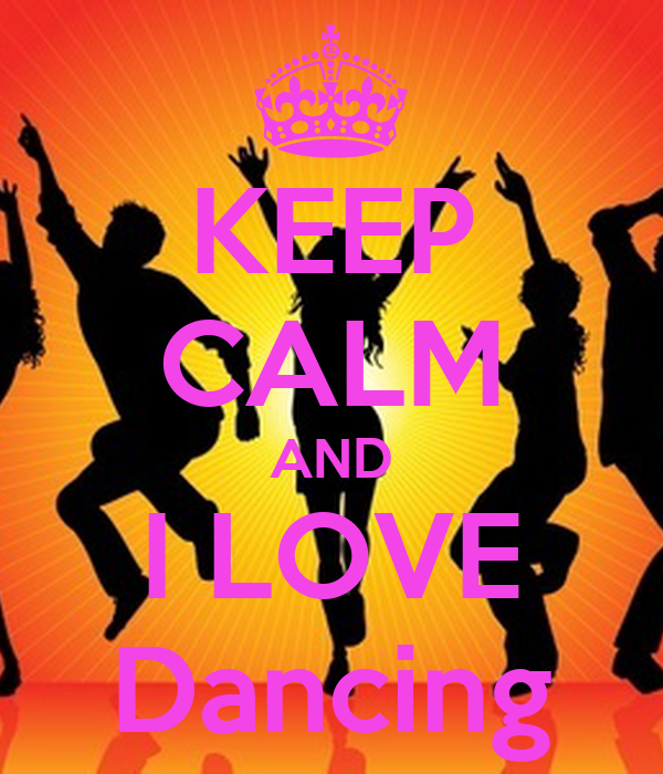 KEEP CALM AND I LOVE Dancing