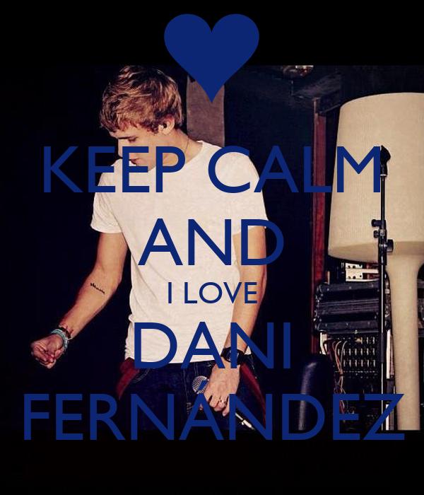 KEEP CALM AND I LOVE DANI FERNÁNDEZ