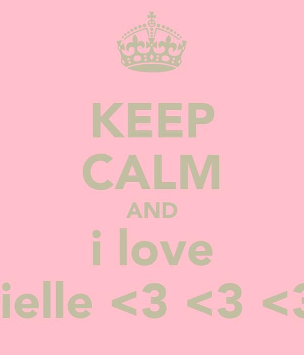 KEEP CALM AND i love danielle <3 <3 <3 xx