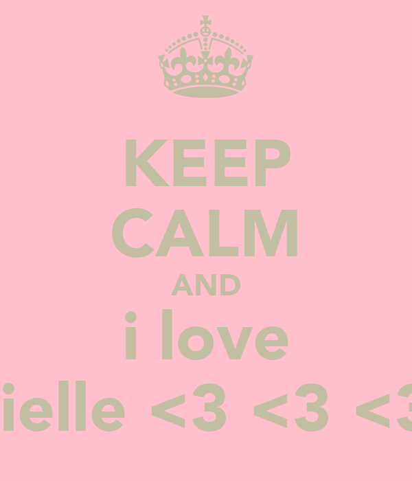 KEEP CALM AND i love danielle <3 <3 <3 xx