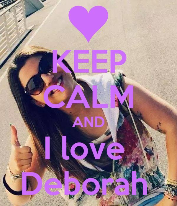 KEEP CALM AND I love  Deborah