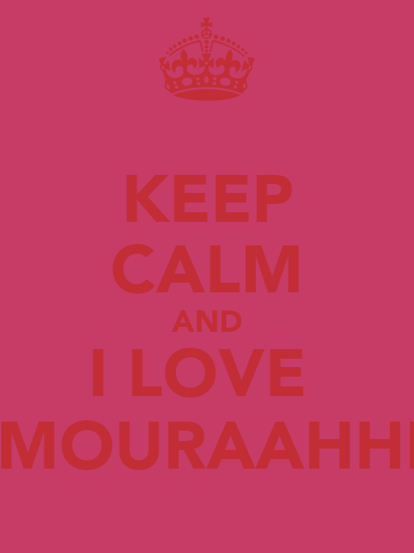 KEEP CALM AND I LOVE  DeMOURAAHHHH