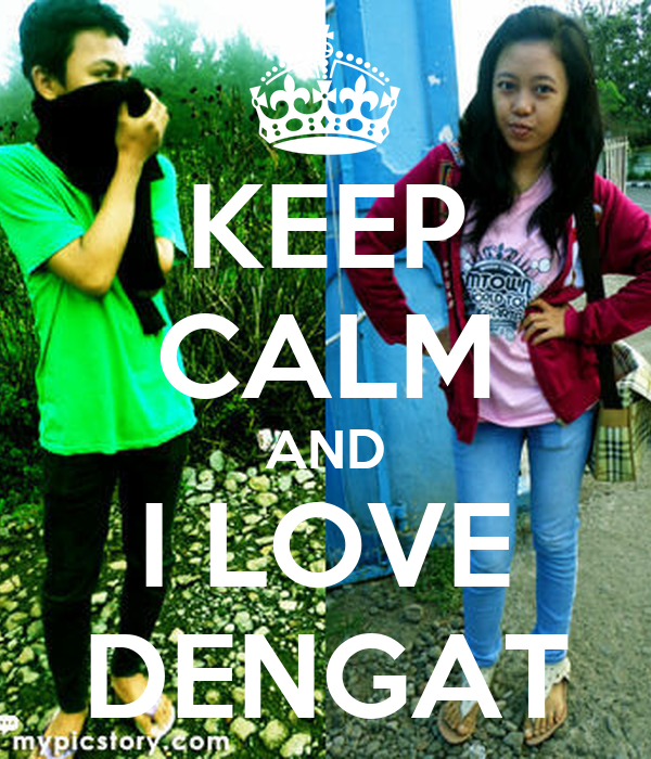 KEEP CALM AND I LOVE DENGAT