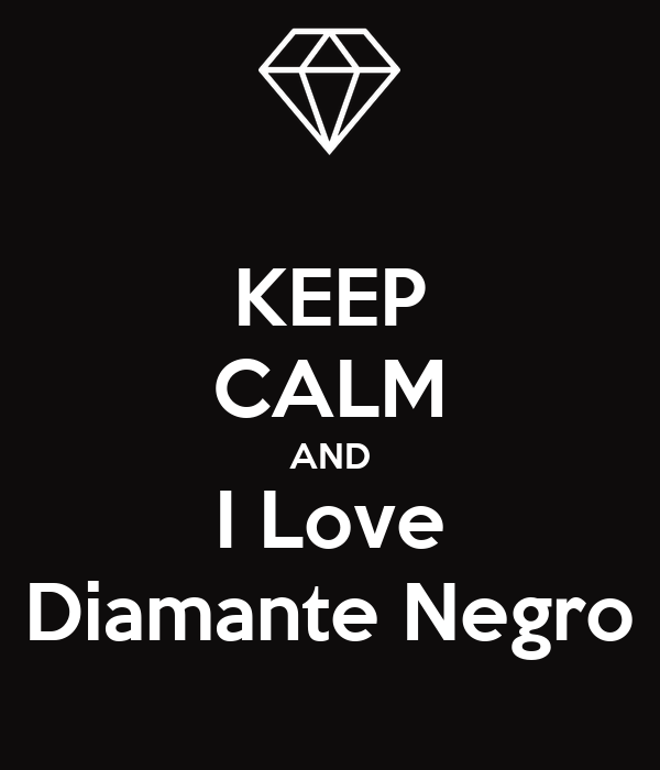KEEP CALM AND I Love Diamante Negro