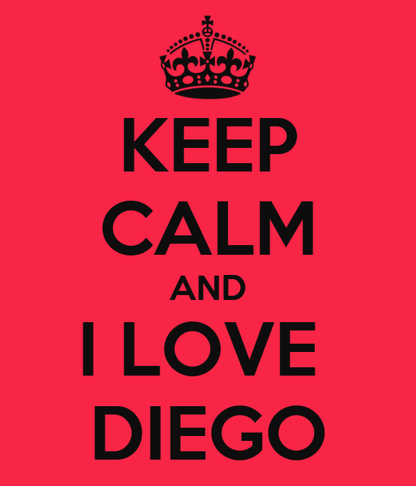 KEEP CALM AND I LOVE  DIEGO
