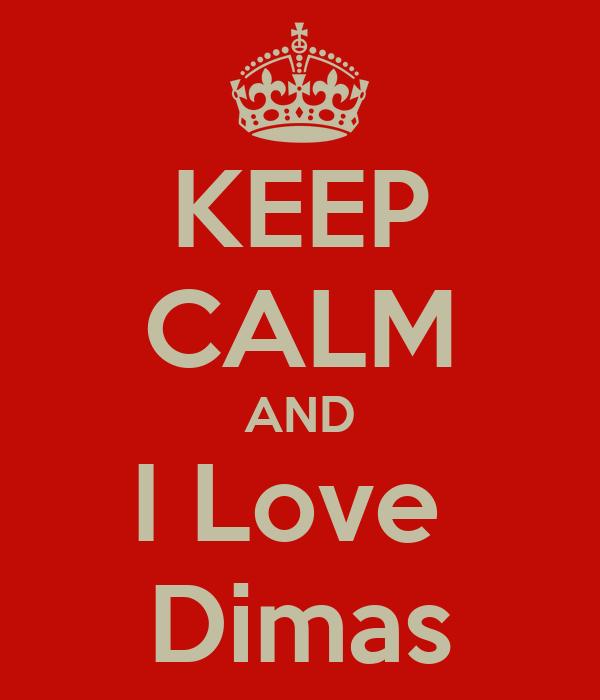 KEEP CALM AND I Love  Dimas