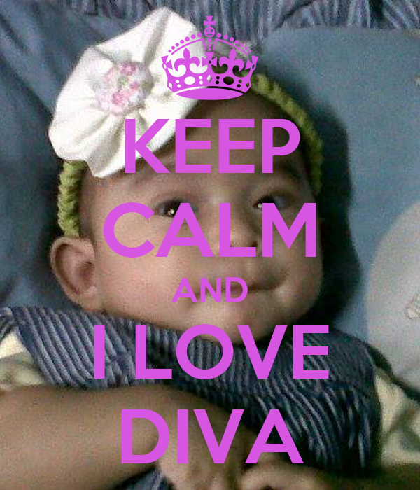 KEEP CALM AND I LOVE DIVA