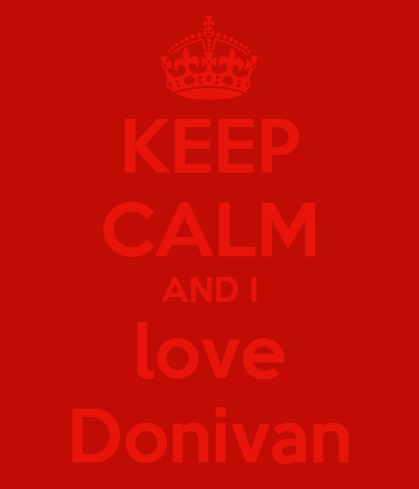 KEEP CALM AND I love Donivan