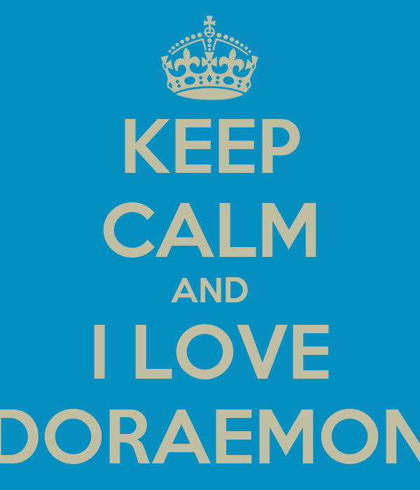 KEEP CALM AND I LOVE DORAEMON