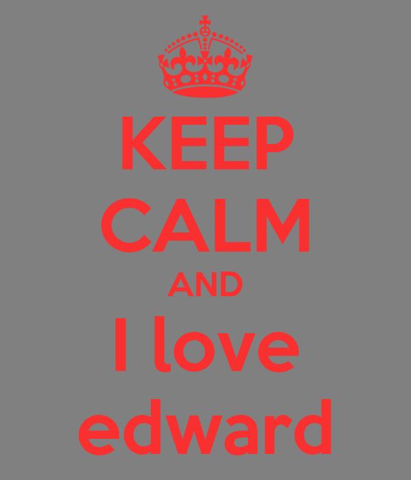 KEEP CALM AND I love edward