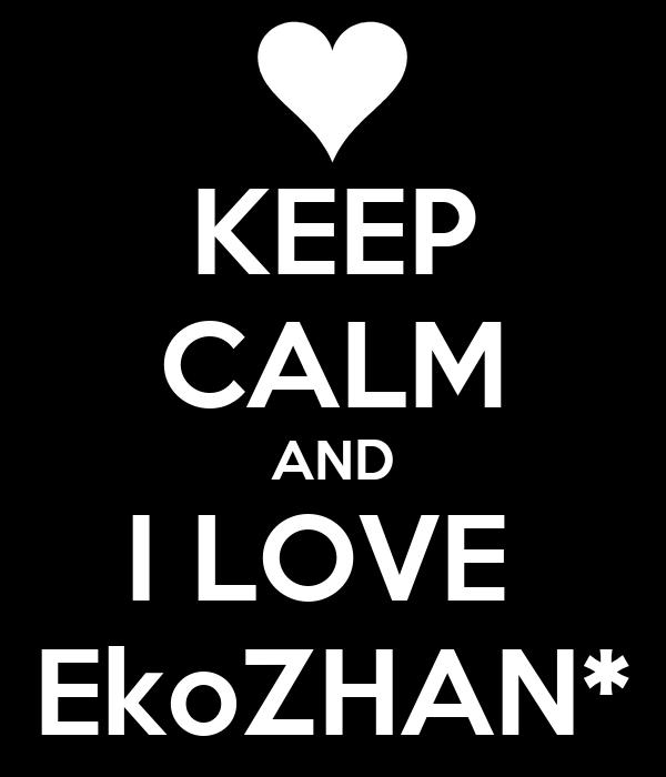 KEEP CALM AND I LOVE  EkoZHAN*