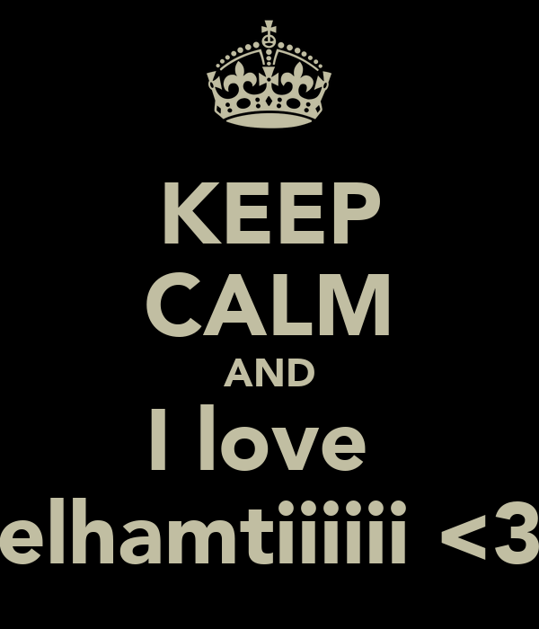 KEEP CALM AND I love  elhamtiiiiii <3