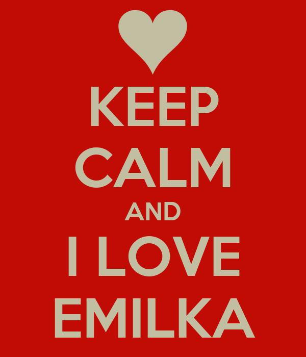 KEEP CALM AND I LOVE EMILKA
