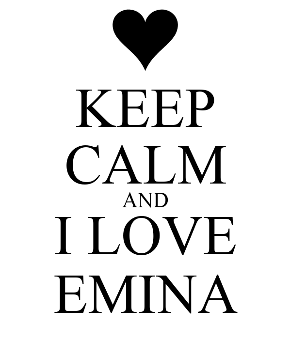 KEEP CALM AND I LOVE EMINA