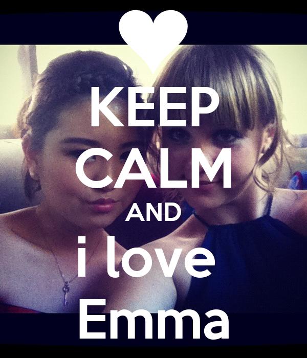 KEEP CALM AND i love  Emma