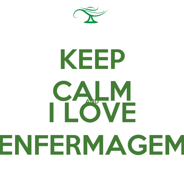 KEEP CALM AND I LOVE ENFERMAGEM