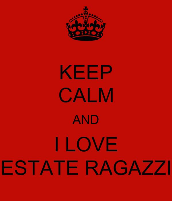 KEEP CALM AND I LOVE ESTATE RAGAZZI