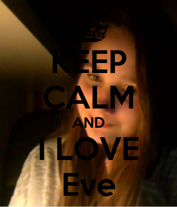 KEEP CALM AND I LOVE Eve
