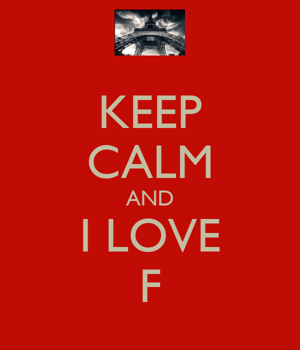 KEEP CALM AND I LOVE F