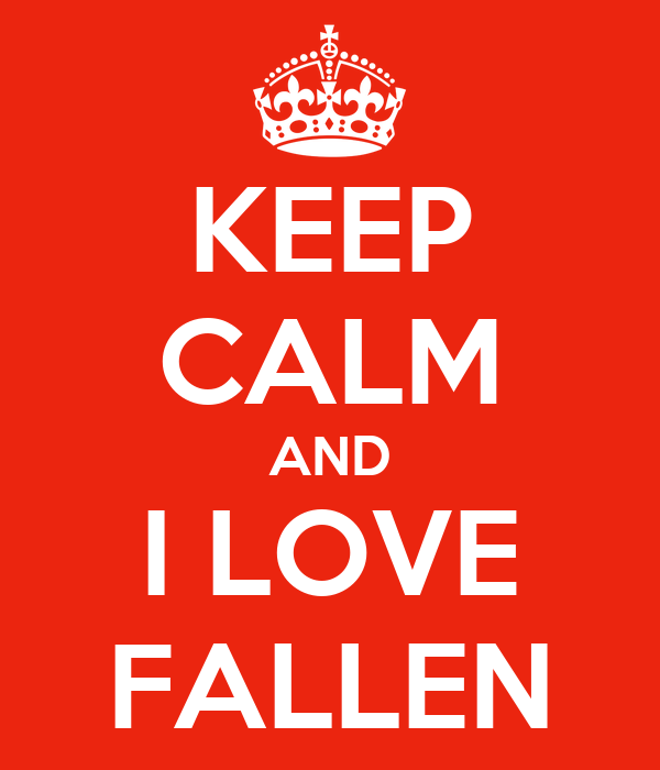 KEEP CALM AND I LOVE FALLEN