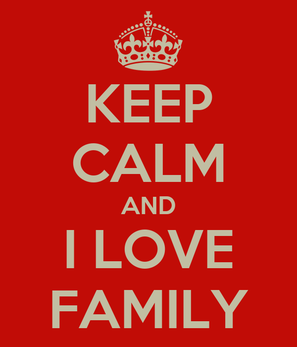 KEEP CALM AND I LOVE FAMILY