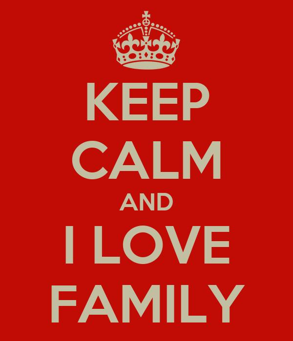 KEEP CALM AND I LOVE FAMILY