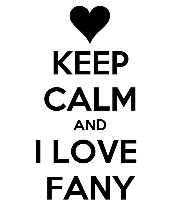 KEEP CALM AND I LOVE  FANY