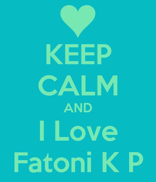 KEEP CALM AND I Love Fatoni K P