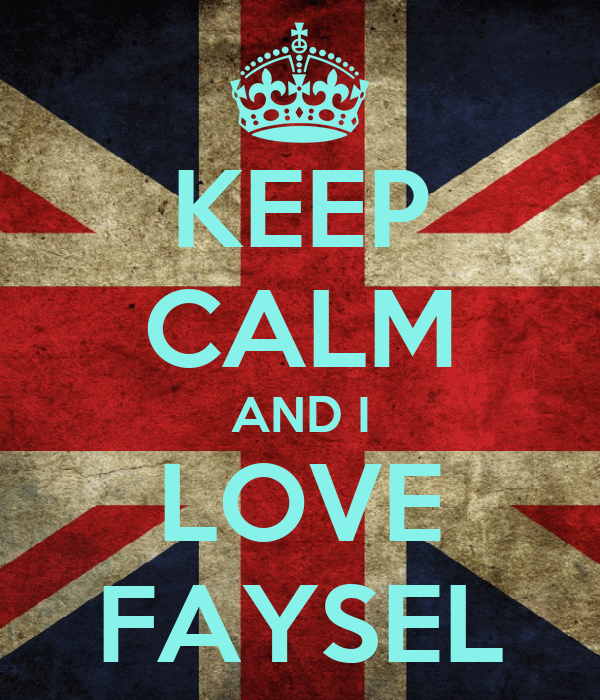 KEEP CALM AND I LOVE FAYSEL