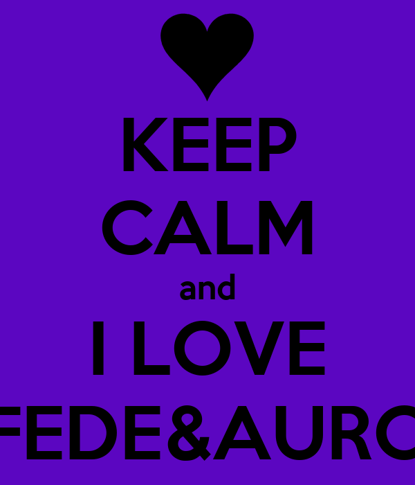 KEEP CALM and I LOVE FEDE&AURO