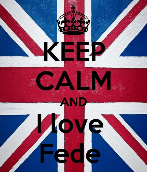 KEEP CALM AND I love  Fede
