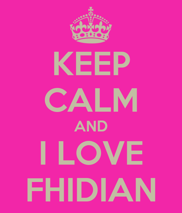 KEEP CALM AND I LOVE FHIDIAN