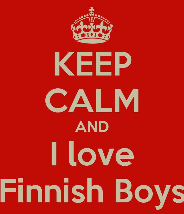 KEEP CALM AND I love Finnish Boys