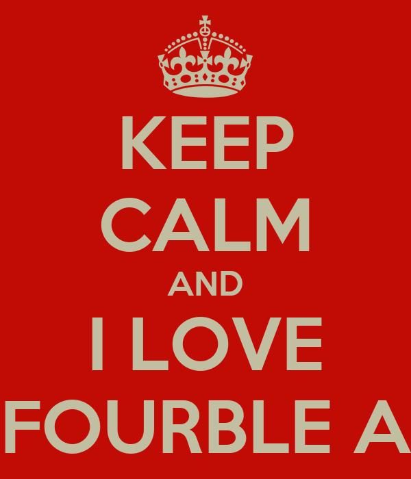 KEEP CALM AND I LOVE FOURBLE A