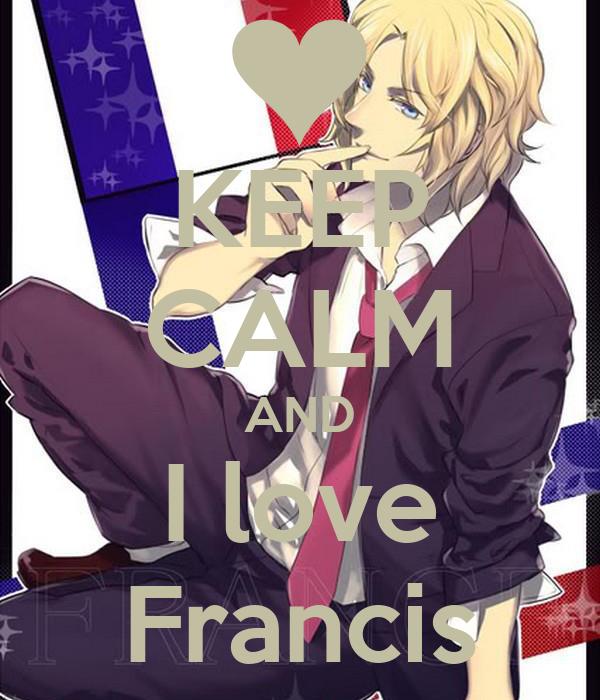 KEEP CALM AND I love Francis
