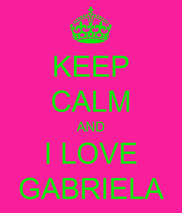 KEEP CALM AND I LOVE GABRIELA