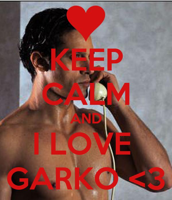 KEEP CALM AND I LOVE  GARKO <3