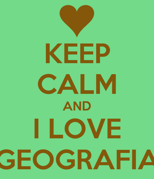 KEEP CALM AND I LOVE GEOGRAFIA