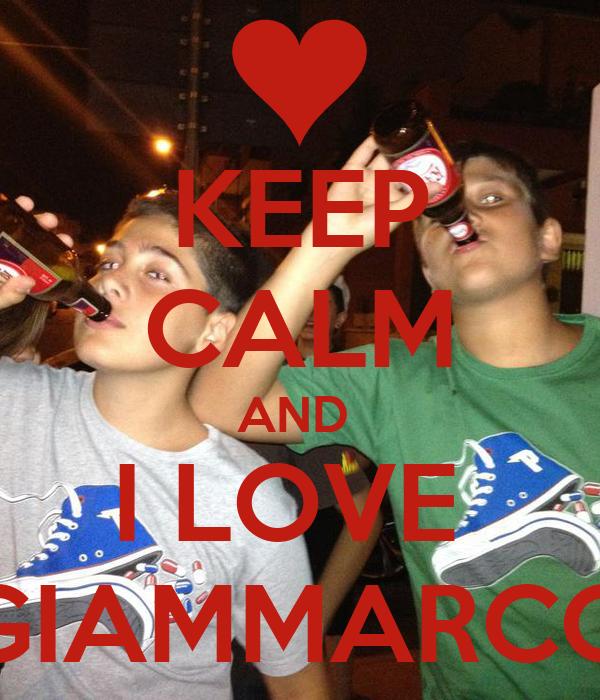 KEEP CALM AND  I LOVE  GIAMMARCO