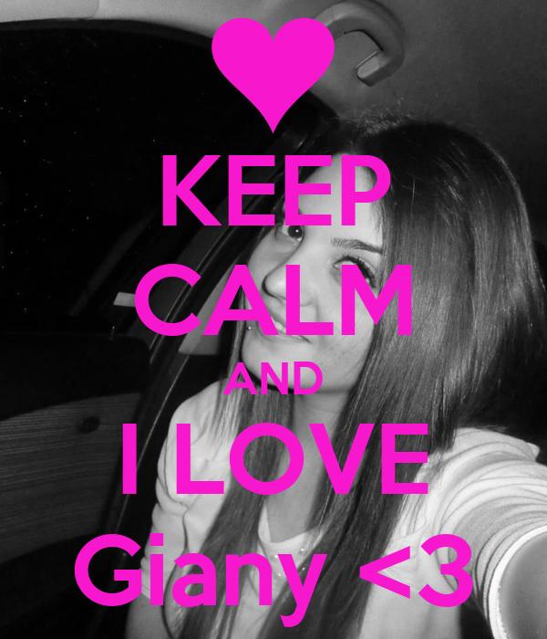 KEEP CALM AND I LOVE Giany <3
