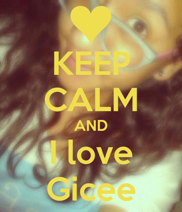 KEEP CALM AND I love Gicee