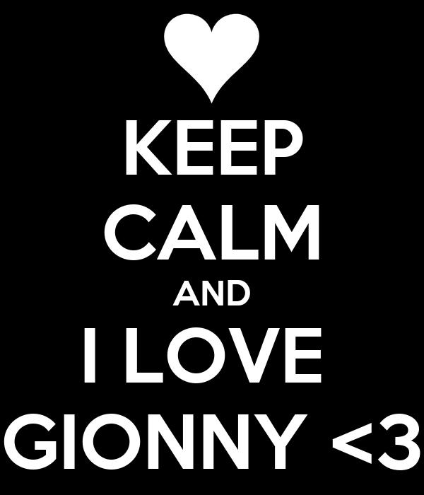KEEP CALM AND I LOVE  GIONNY <3