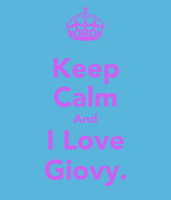Keep Calm And I Love Giovy.