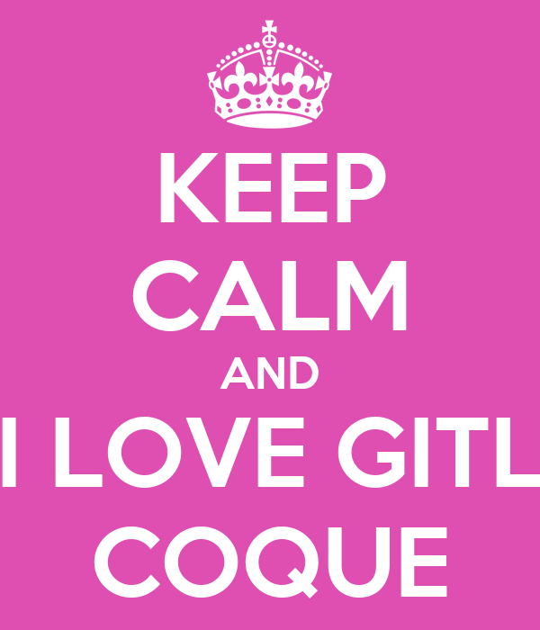 KEEP CALM AND I LOVE GITL COQUE