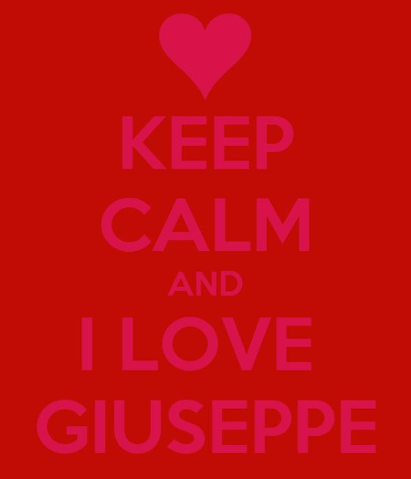KEEP CALM AND I LOVE  GIUSEPPE