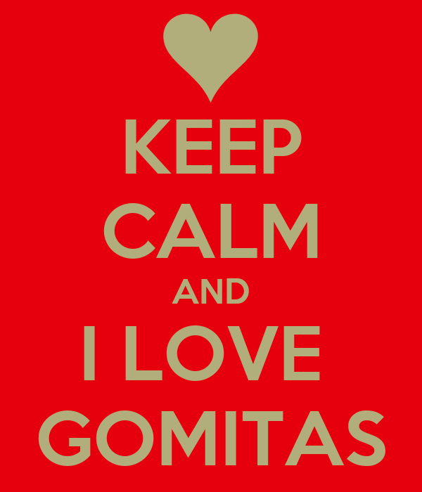 KEEP CALM AND I LOVE  GOMITAS