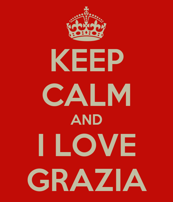 KEEP CALM AND I LOVE GRAZIA