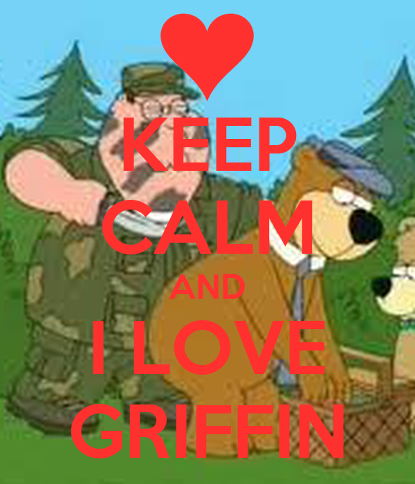 KEEP CALM AND I LOVE GRIFFIN